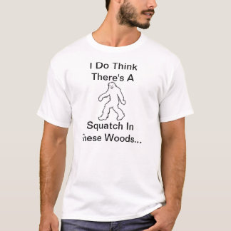 Camiseta Eu penso que há um Squatch nestas madeiras