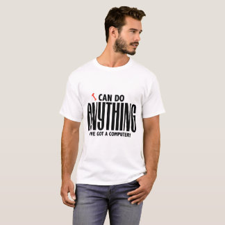 Camiseta Eu posso fazer que qualquer coisa I've obteve um