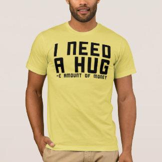 Camiseta Eu preciso um abraço - quantidade de dinheiro de e