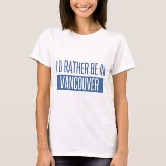 Camiseta Eu preferencialmente estaria em Vancôver