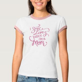 Camiseta Eu salvar vidas diariamente. Eu sou uma mamã.