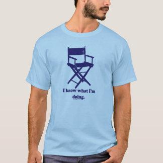 Camiseta Eu sei o que eu estou fazendo - eu sou um diretor