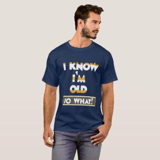 Camiseta Eu sei que eu sou idoso, assim que