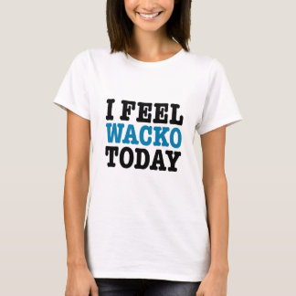 Camiseta Eu sinto o Wacko hoje