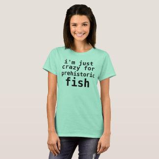 Camiseta eu sou apenas louco para peixes pré-históricos