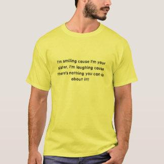 Camiseta Eu sou causa que de sorriso eu sou sua irmã. Eu