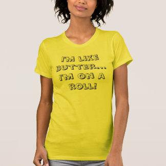 Camiseta Eu sou como a manteiga… que eu estou em um rolo!