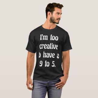 Camiseta Eu sou demasiado criativo ter um t-shirt de 9 a 5