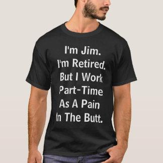 Camiseta Eu sou Jim.I sou Retired.But que eu trabalho meio