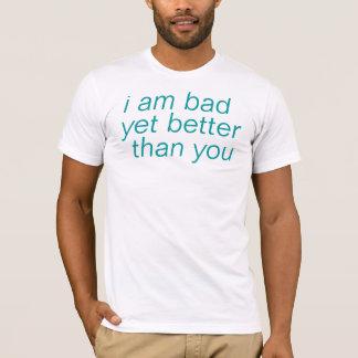 Camiseta eu sou mau contudo melhor do que você