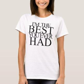 Camiseta Eu sou O MELHOR que VOCÊ TEVE NUNCA
