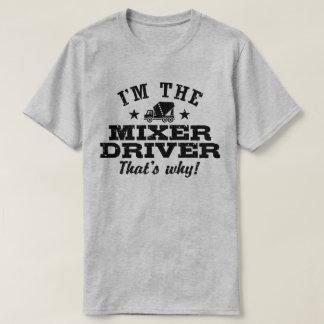 Camiseta Eu sou o motorista do misturador é por isso