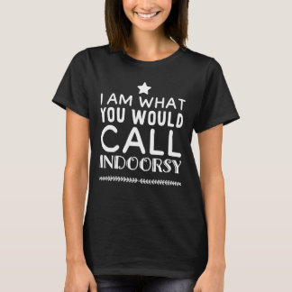 Camiseta Eu sou o que você chamaria indoorsy
