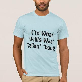 Camiseta Eu sou o que Willis estava ataque de Talkin '!