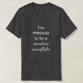 """Camiseta """"Eu sou orgulhoso ser um floco de neve sensível """""""
