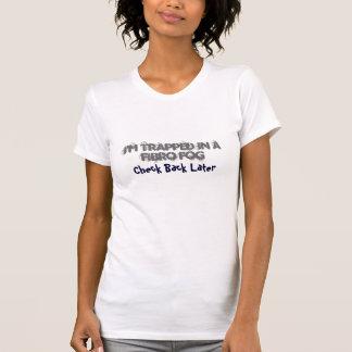 Camiseta Eu sou prendido em uma névoa fibro, verifico para