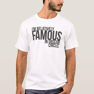 Camiseta Eu sou relativamente famoso em círculos obscuros