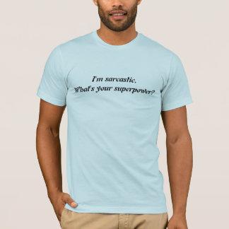 Camiseta Eu sou SARCÁSTICO. QUE É SUA SUPERPOTÊNCIA?