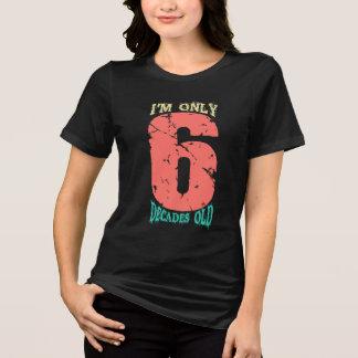 Camiseta Eu sou somente 6 décadas velhas!