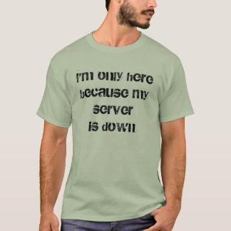 Camiseta Eu sou somente herebecause que meu servidor está