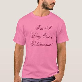 Camiseta Eu sou uma rainha de arrasto Goddammit!