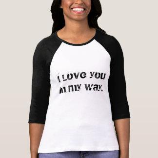 Camiseta Eu te amo em minhas senhoras da maneira 3/4 de
