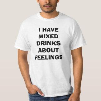 Camiseta Eu tenho bebidas misturadas sobre sentimentos