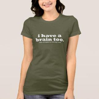 """Camiseta """"Eu tenho t-shirt de um cérebro demasiado"""""""