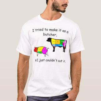 Camiseta Eu tentei fazê-lo como um carniceiro,