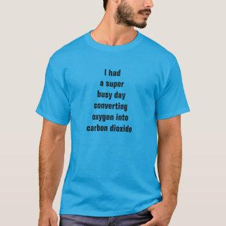 Camiseta Eu tive um dia ocupado super converter o oxigênio
