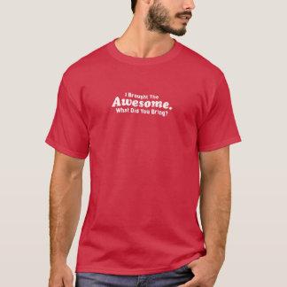 Camiseta Eu trouxe o impressionante o que você trouxe?