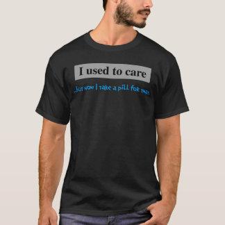 Camiseta Eu usei-me para importar-se mas agora eu tomo um
