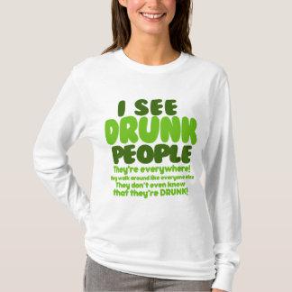 Camiseta Eu ver pessoas que bêbedas estão em toda parte!