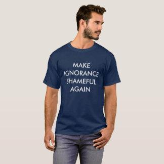 Camiseta Faça a ignorância vergonhosa outra vez