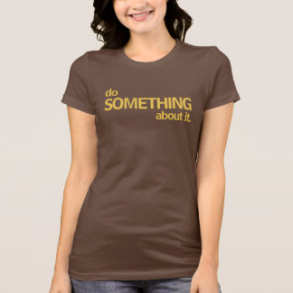 Camiseta Faça algo sobre ele t-shirt