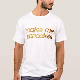 Camiseta Faça-me panquecas! Eu estou com fome! Foodie na