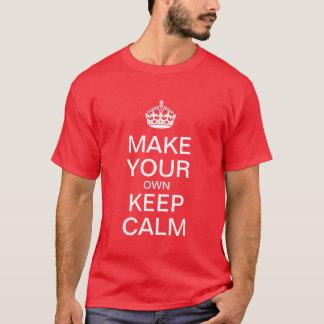 Camiseta Faça seus próprios manter o t-shirt calmo
