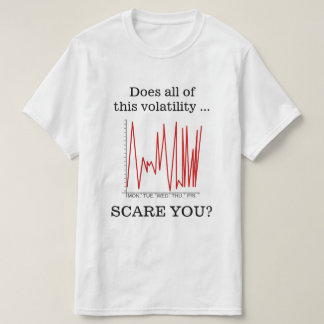 """Camiseta """"Faz todo este SUSTO da volatilidade… VOCÊ? """""""