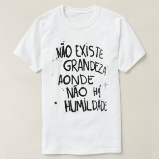 Camiseta Grandeza na humildade
