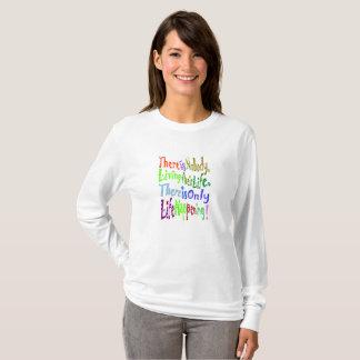 Camiseta Há somente um acontecimento da vida!