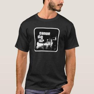 Camiseta Hey escavação da canoa ele?