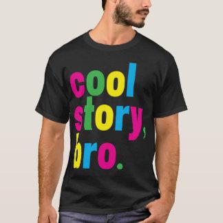 Camiseta história legal, bro.