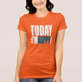 Camiseta Hoje eu estou feliz!
