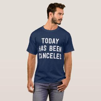 Camiseta Hoje foi cancelado dia falhado engraçado do