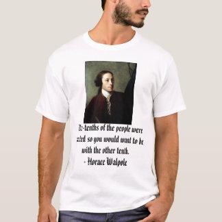 Camiseta Horace Walpole, Nove-décimos das pessoas era…