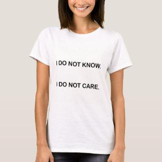 CAMISETA I DO NOT KNOW. I DO NOT CARE.
