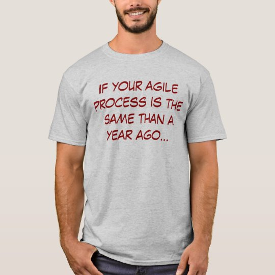 Camiseta If your agile process is the same than a year ago