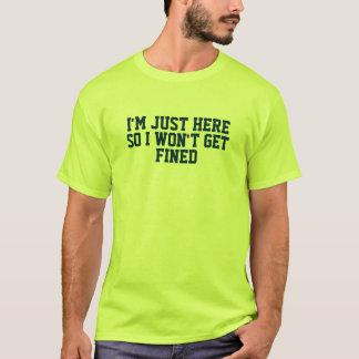 Camiseta Im apenas aqui assim eu não obterei multado