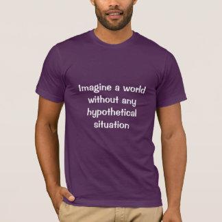 Camiseta Imagine um mundo sem nenhuma situação hipotética