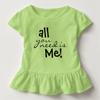 Camiseta Infantil Tudo que você precisa é mim!